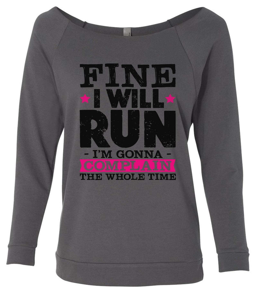 Fine I'Ll Run But I'M Gonna Complain The Whole Time 3/4 Sleeve Raw Edge French Terry Cut - Dolman Style Very Trendy Funny Shirt Small / Charcoal Dark Gray