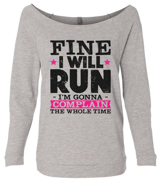 Fine I'Ll Run But I'M Gonna Complain The Whole Time 3/4 Sleeve Raw Edge French Terry Cut - Dolman Style Very Trendy Funny Shirt Small / Grey