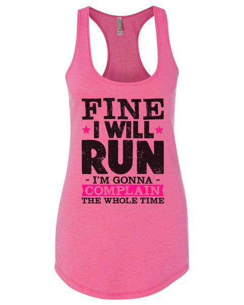 Fine I'Ll Run But I'M Gonna Complain The Whole Time Womens Workout Tank Top Funny Shirt Small / Hot Pink