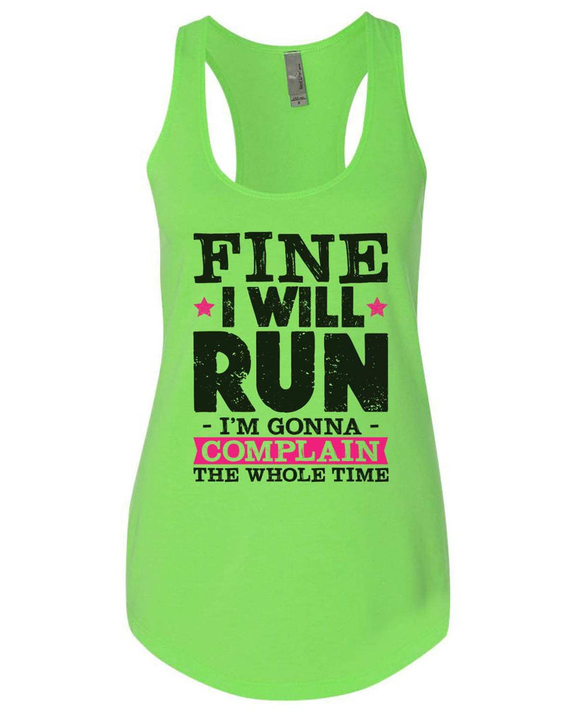 Fine I'Ll Run But I'M Gonna Complain The Whole Time Womens Workout Tank Top Funny Shirt Small / Neon Green