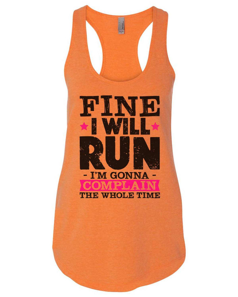 Fine I'Ll Run But I'M Gonna Complain The Whole Time Womens Workout Tank Top Funny Shirt Small / Neon Orange