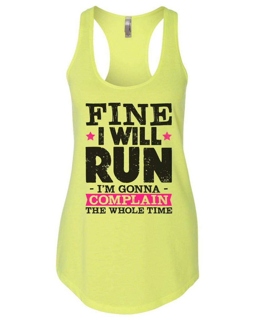 Fine I'Ll Run But I'M Gonna Complain The Whole Time Womens Workout Tank Top Funny Shirt Small / Neon Yellow