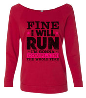 Fine I'Ll Run But I'M Gonna Complain The Whole Time 3/4 Sleeve Raw Edge French Terry Cut - Dolman Style Very Trendy Funny Shirt Small / Red