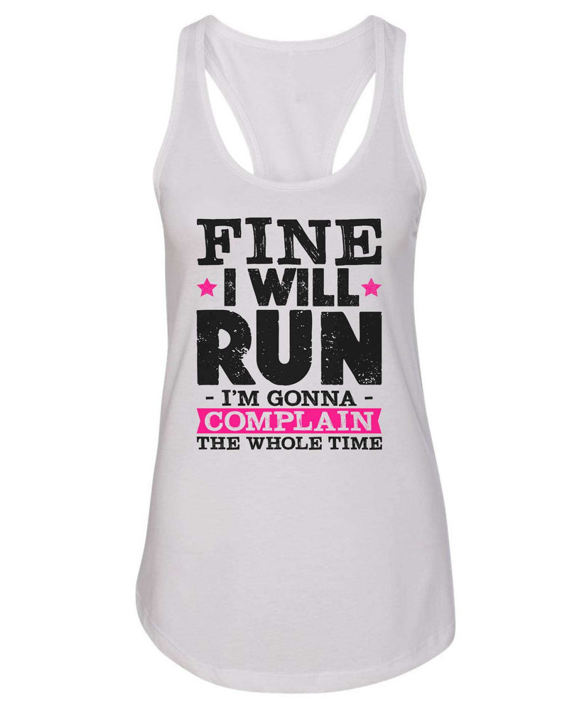 Womens Fine I Will Run But I'M Gonna Complain The Whole Time Grapahic Design Fitted Tank Top Funny Shirt Small / White