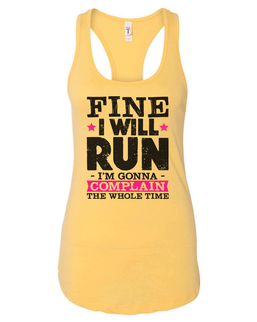 Womens Fine I Will Run But I'M Gonna Complain The Whole Time Grapahic Design Fitted Tank Top Funny Shirt Small / Yellow