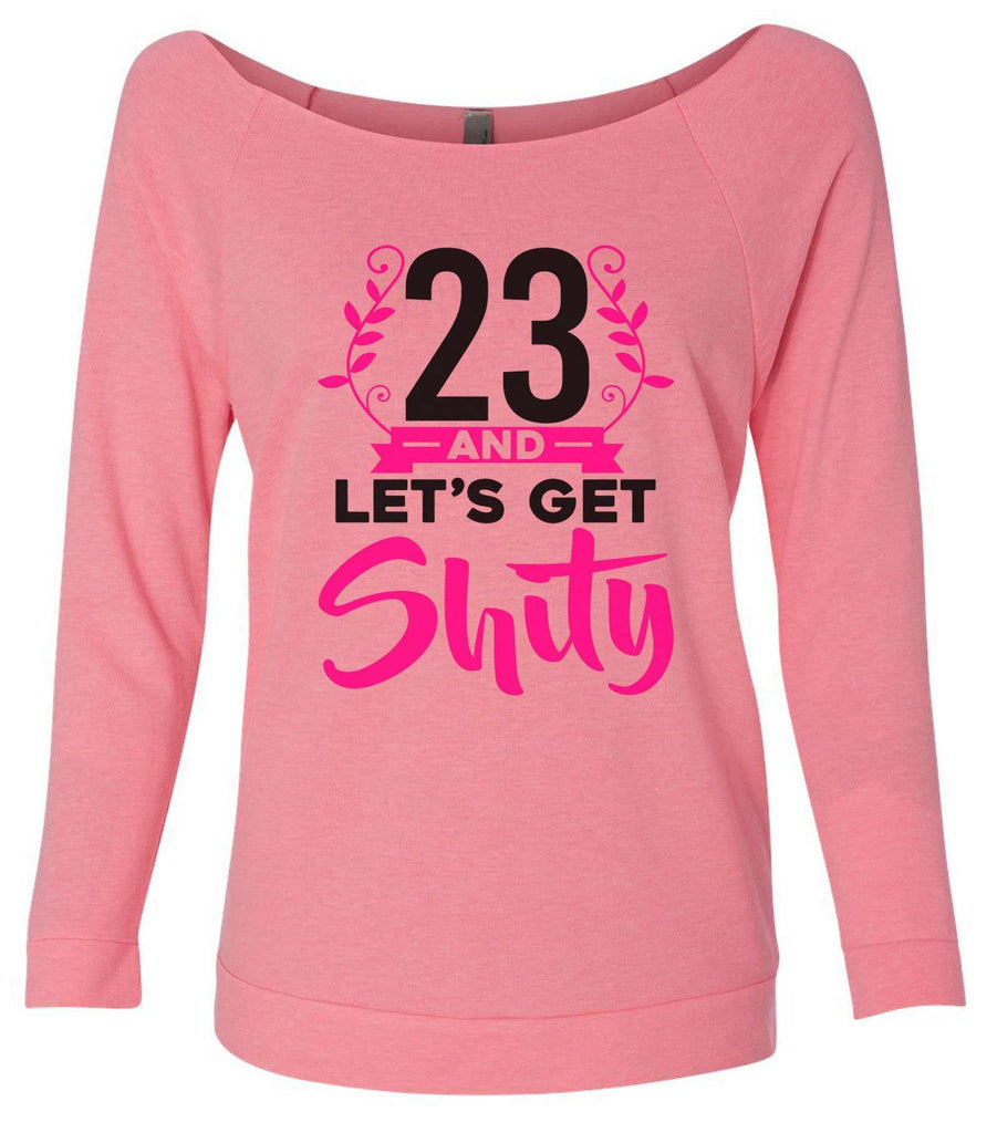 23 And Let's Get Shity Copy 3/4 Sleeve Raw Edge French Terry Cut - Dolman Style Very Trendy Funny Shirt Small / Pink