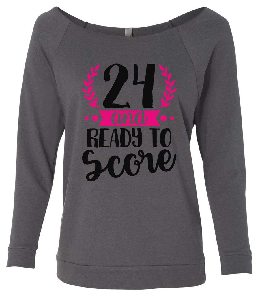24 And Ready To Score 3/4 Sleeve Raw Edge French Terry Cut - Dolman Style Very Trendy Funny Shirt Small / Charcoal Dark Gray