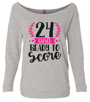 24 And Ready To Score 3/4 Sleeve Raw Edge French Terry Cut - Dolman Style Very Trendy Funny Shirt Small / Grey