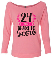 24 And Ready To Score 3/4 Sleeve Raw Edge French Terry Cut - Dolman Style Very Trendy Funny Shirt Small / Pink
