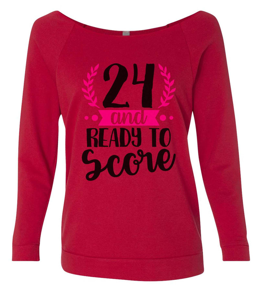 24 And Ready To Score 3/4 Sleeve Raw Edge French Terry Cut - Dolman Style Very Trendy Funny Shirt Small / Red
