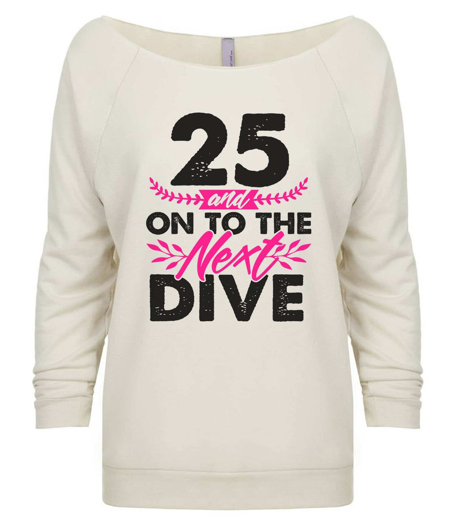 25 And On To The Next Dive 3/4 Sleeve Raw Edge French Terry Cut - Dolman Style Very Trendy Funny Shirt Small / Beige