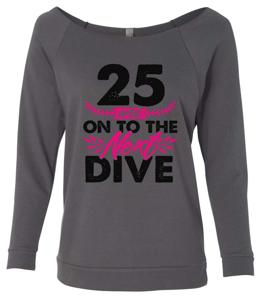 25 And On To The Next Dive 3/4 Sleeve Raw Edge French Terry Cut - Dolman Style Very Trendy Funny Shirt Small / Charcoal Dark Gray