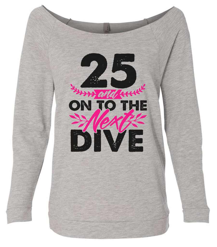 25 And On To The Next Dive 3/4 Sleeve Raw Edge French Terry Cut - Dolman Style Very Trendy Funny Shirt Small / Grey
