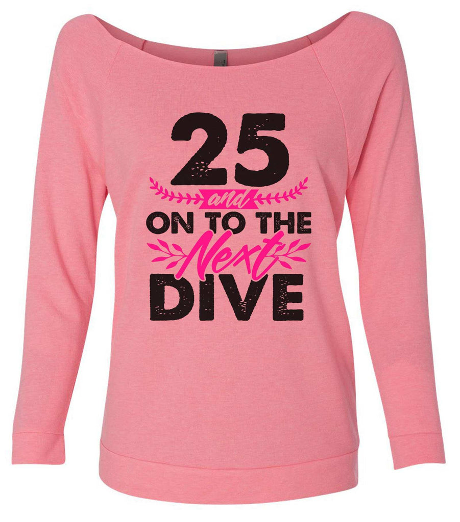 25 And On To The Next Dive 3/4 Sleeve Raw Edge French Terry Cut - Dolman Style Very Trendy Funny Shirt Small / Pink
