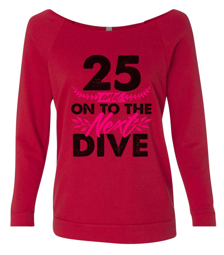 25 And On To The Next Dive 3/4 Sleeve Raw Edge French Terry Cut - Dolman Style Very Trendy Funny Shirt Small / Red