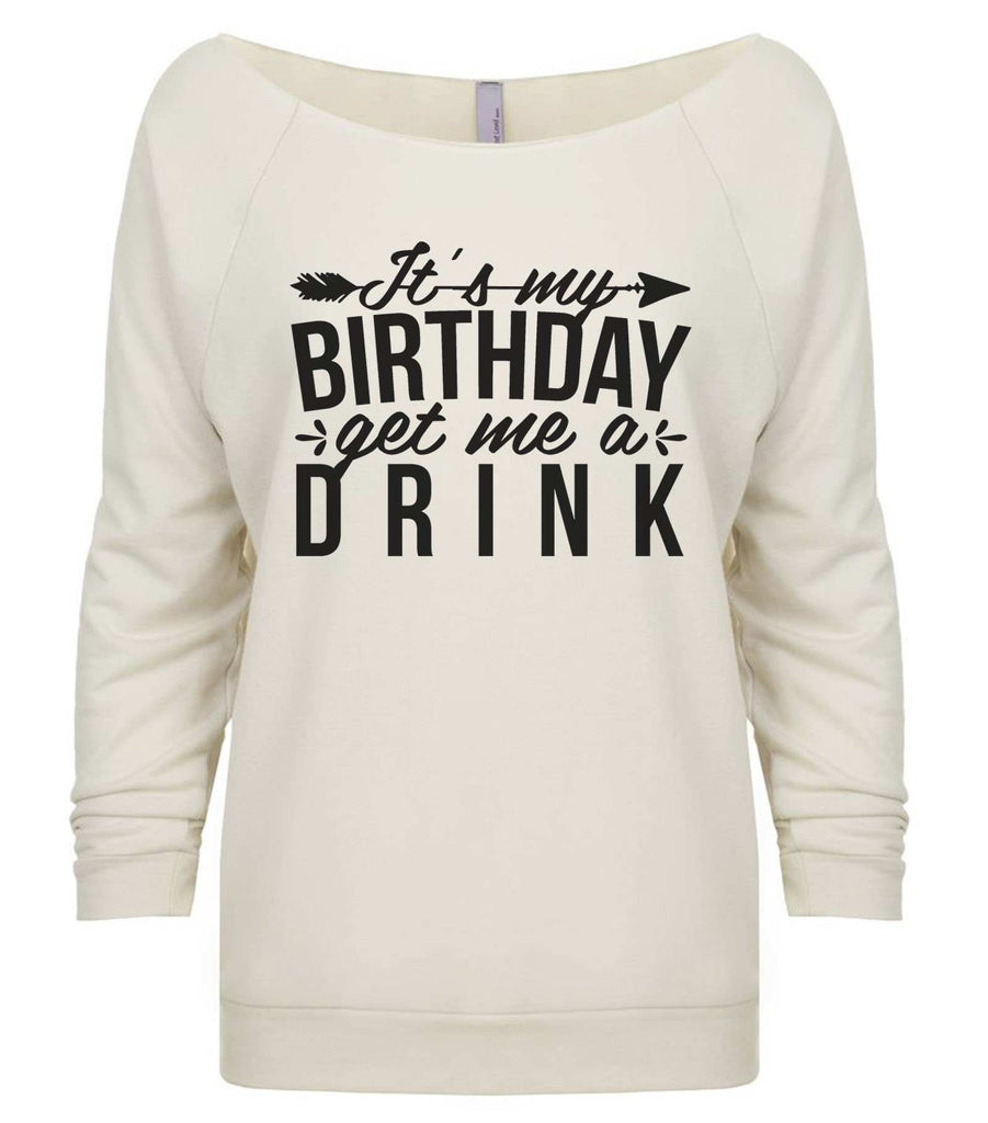 It's My Birthday Get Me A Drink 3/4 Sleeve Raw Edge French Terry Cut - Dolman Style Very Trendy Funny Shirt Small / Beige