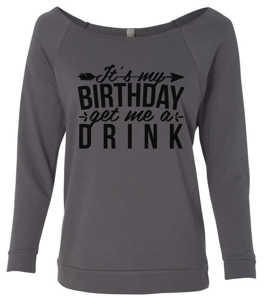 It's My Birthday Get Me A Drink 3/4 Sleeve Raw Edge French Terry Cut - Dolman Style Very Trendy Funny Shirt Small / Charcoal Dark Gray