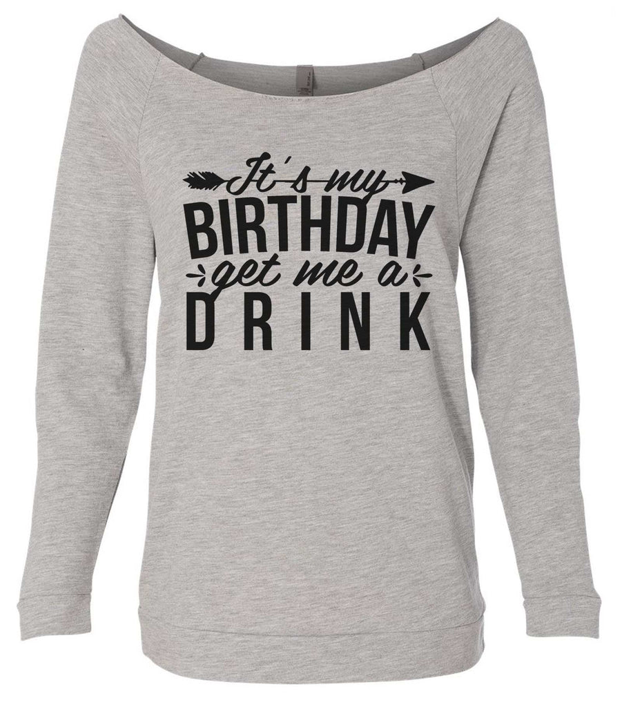 It's My Birthday Get Me A Drink 3/4 Sleeve Raw Edge French Terry Cut - Dolman Style Very Trendy Funny Shirt Small / Grey