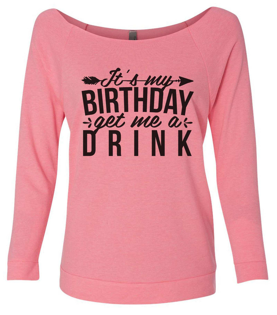 It's My Birthday Get Me A Drink 3/4 Sleeve Raw Edge French Terry Cut - Dolman Style Very Trendy Funny Shirt Small / Pink