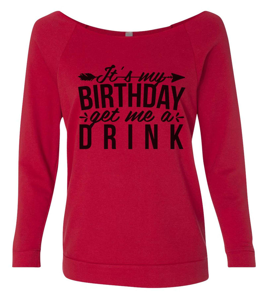 It's My Birthday Get Me A Drink 3/4 Sleeve Raw Edge French Terry Cut - Dolman Style Very Trendy Funny Shirt Small / Red