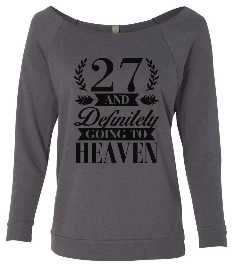 27 And Definitely Going To Heaven 3/4 Sleeve Raw Edge French Terry Cut - Dolman Style Very Trendy Funny Shirt Small / Charcoal Dark Gray