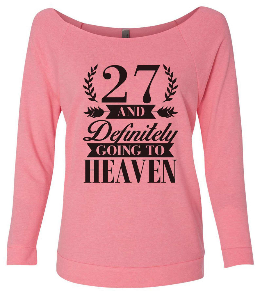 27 And Definitely Going To Heaven 3/4 Sleeve Raw Edge French Terry Cut - Dolman Style Very Trendy Funny Shirt Small / Pink