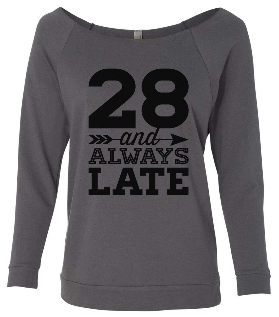 28 And Always Late 3/4 Sleeve Raw Edge French Terry Cut - Dolman Style Very Trendy Funny Shirt Small / Charcoal Dark Gray