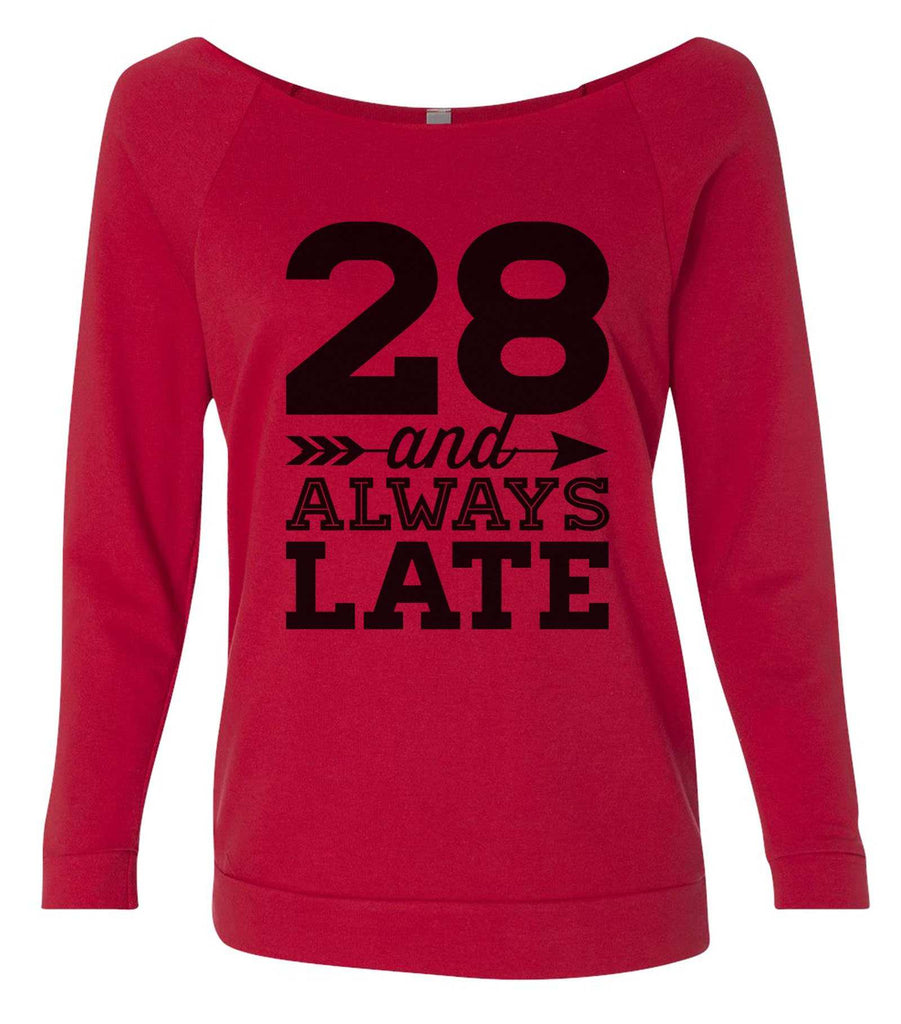 28 And Always Late 3/4 Sleeve Raw Edge French Terry Cut - Dolman Style Very Trendy Funny Shirt Small / Red