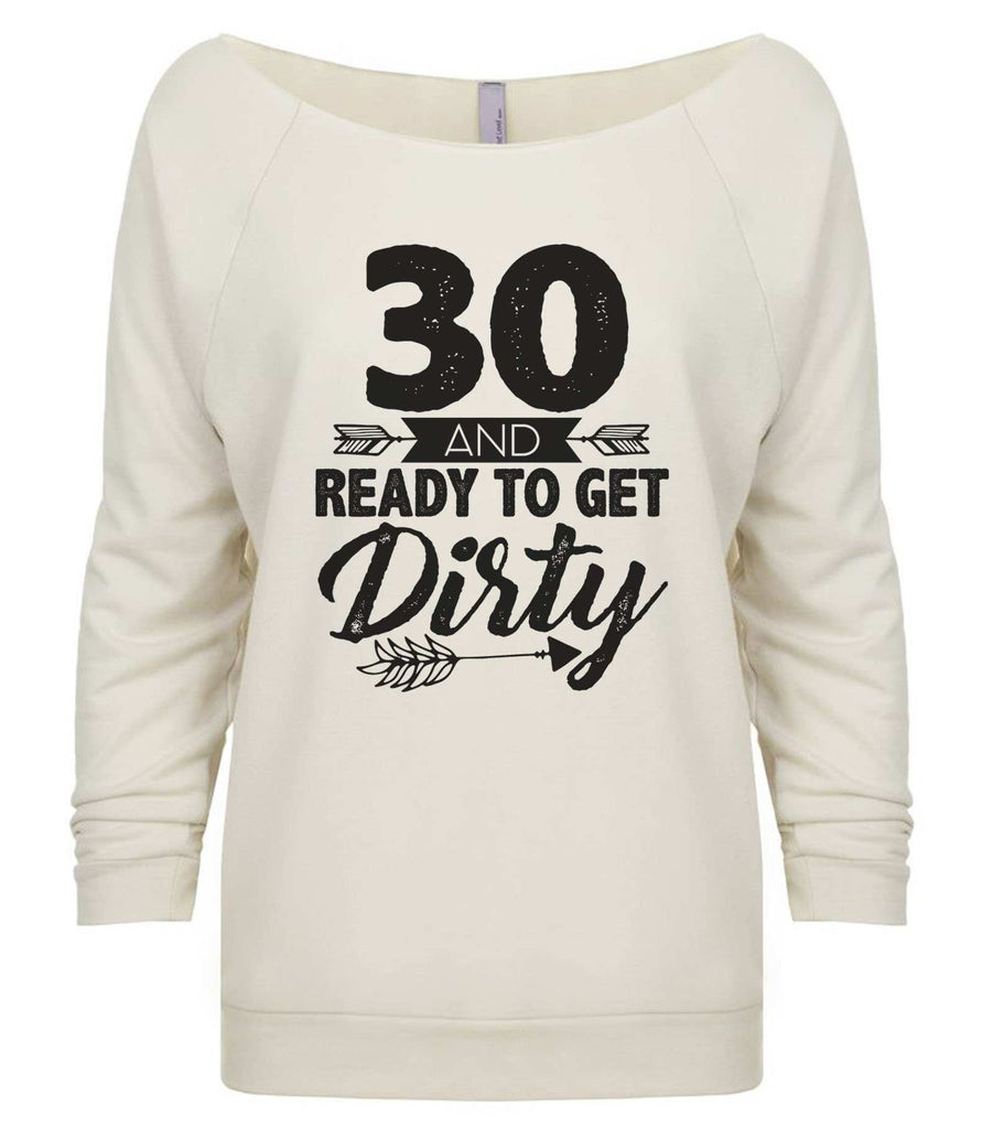 30 And Ready To Get Dirty 3/4 Sleeve Raw Edge French Terry Cut - Dolman Style Very Trendy Funny Shirt Small / Beige