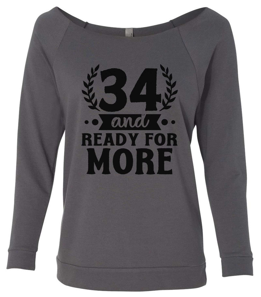 34 And Ready For More 3/4 Sleeve Raw Edge French Terry Cut - Dolman Style Very Trendy Funny Shirt Small / Charcoal Dark Gray