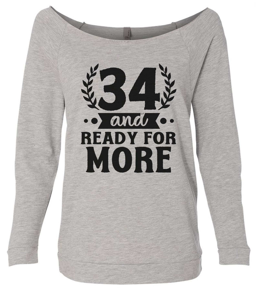 34 And Ready For More 3/4 Sleeve Raw Edge French Terry Cut - Dolman Style Very Trendy Funny Shirt Small / Grey