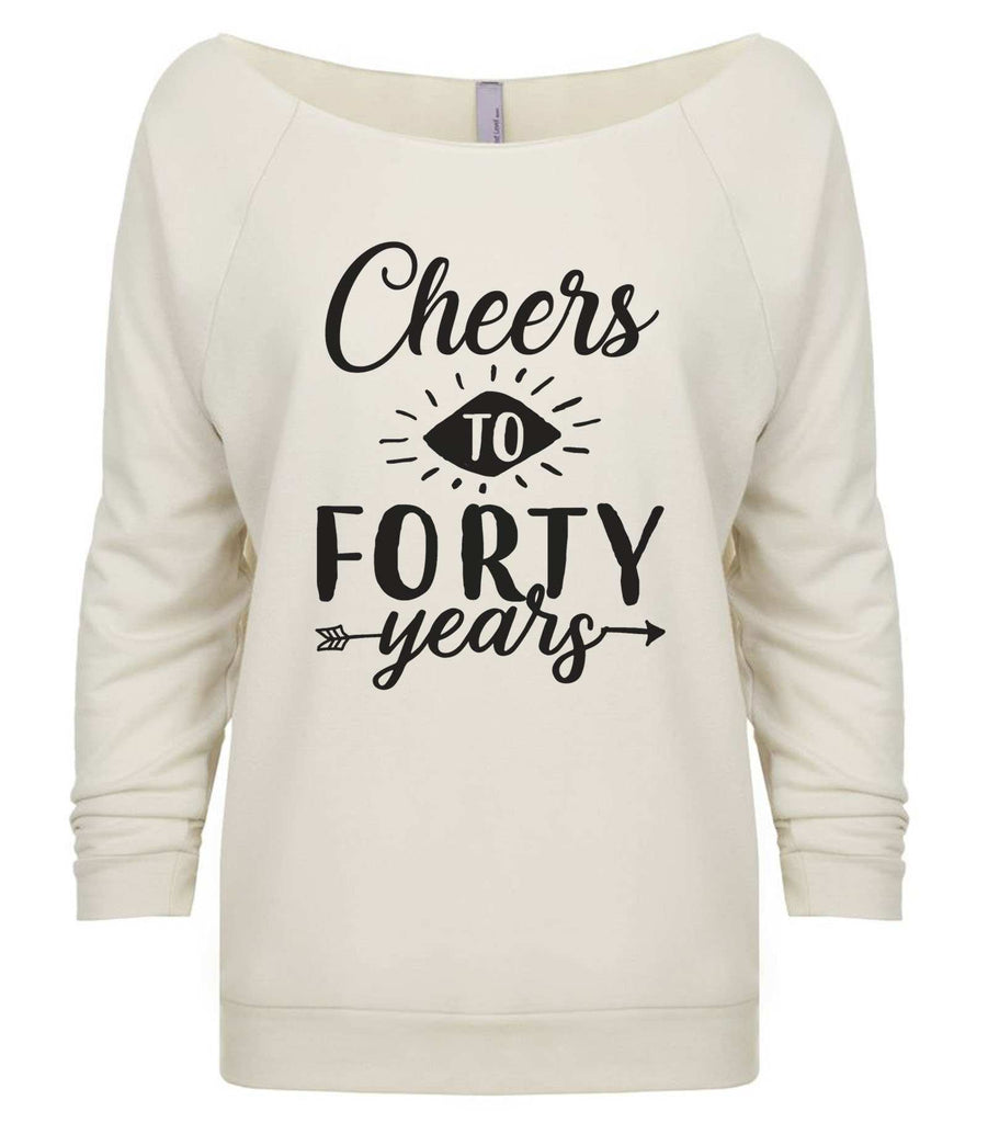 Cheers To Forty Years 3/4 Sleeve Raw Edge French Terry Cut - Dolman Style Very Trendy Funny Shirt Small / Beige