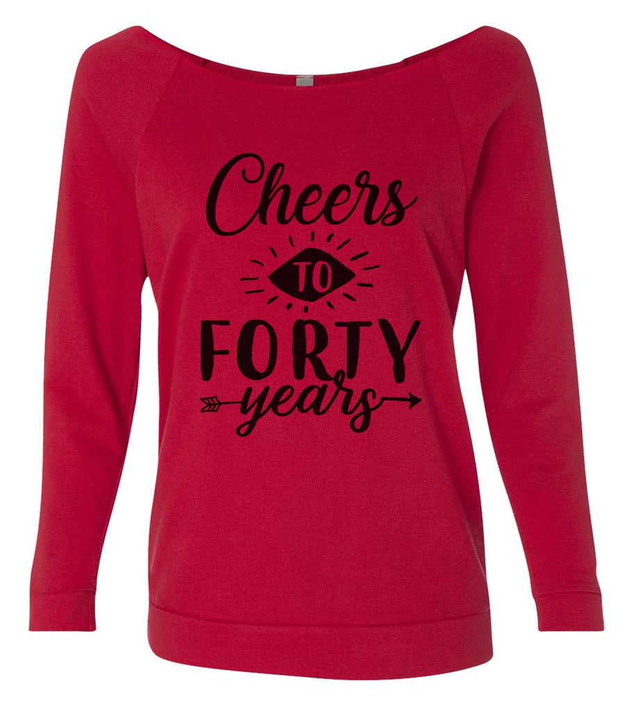 Cheers To Forty Years 3/4 Sleeve Raw Edge French Terry Cut - Dolman Style Very Trendy Funny Shirt Small / Red