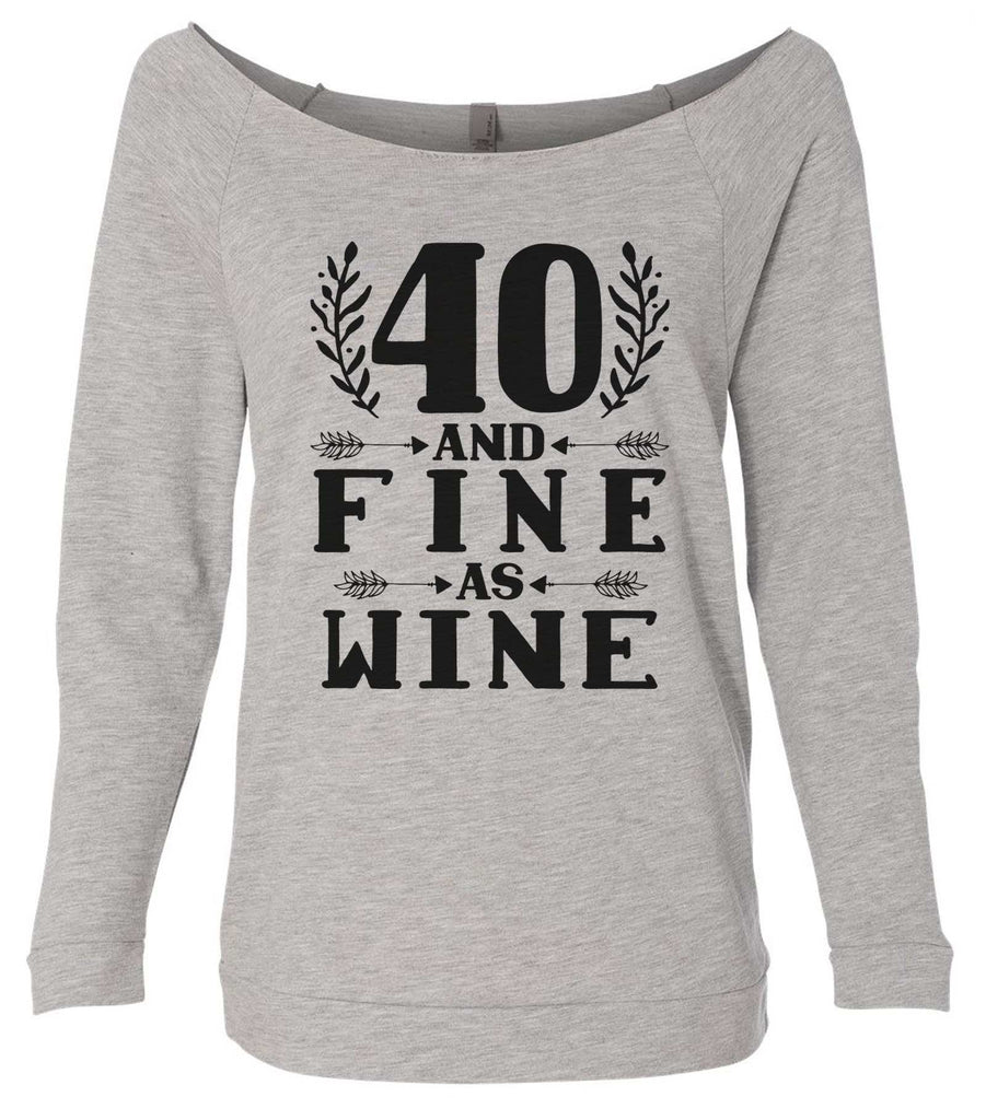 40 And Fine As Wine 3/4 Sleeve Raw Edge French Terry Cut - Dolman Style Very Trendy Funny Shirt Small / Grey