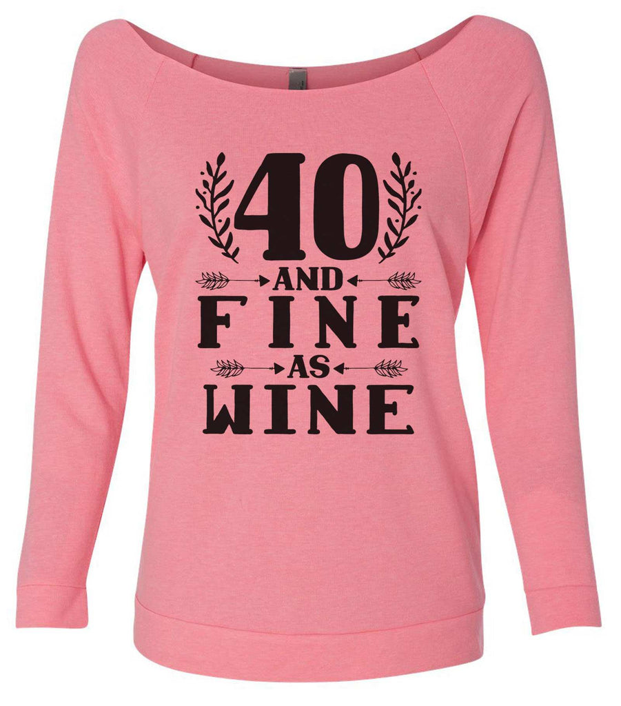 40 And Fine As Wine 3/4 Sleeve Raw Edge French Terry Cut - Dolman Style Very Trendy Funny Shirt Small / Pink