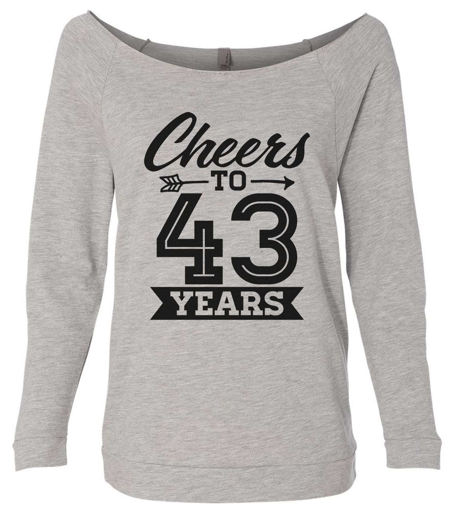Cheers To 43 Years 3/4 Sleeve Raw Edge French Terry Cut - Dolman Style Very Trendy Funny Shirt Small / Grey