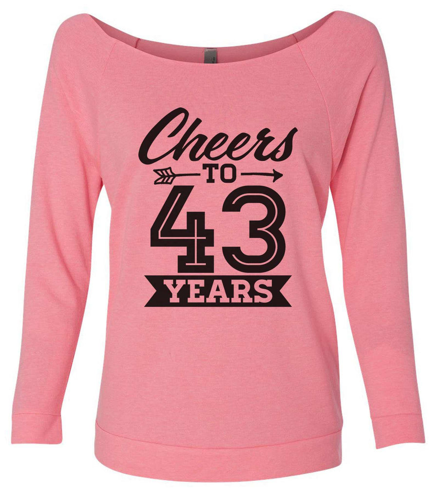 Cheers To 43 Years 3/4 Sleeve Raw Edge French Terry Cut - Dolman Style Very Trendy Funny Shirt Small / Pink