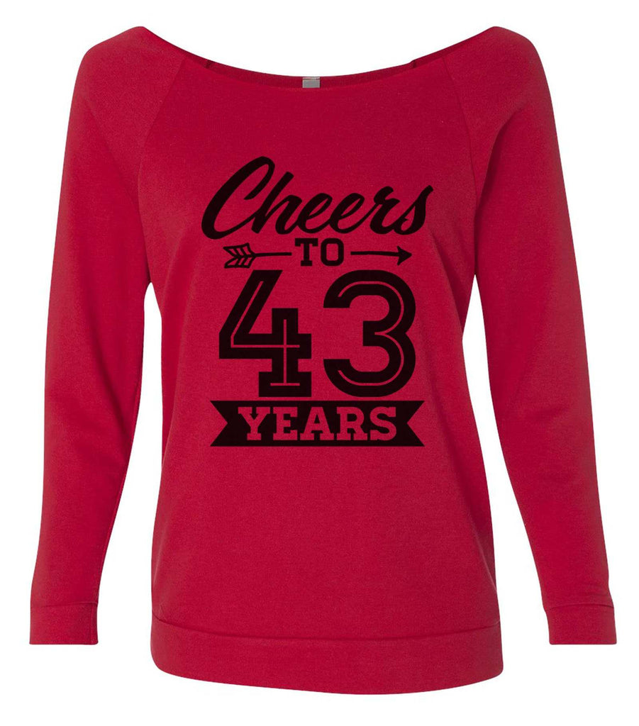Cheers To 43 Years 3/4 Sleeve Raw Edge French Terry Cut - Dolman Style Very Trendy Funny Shirt Small / Red