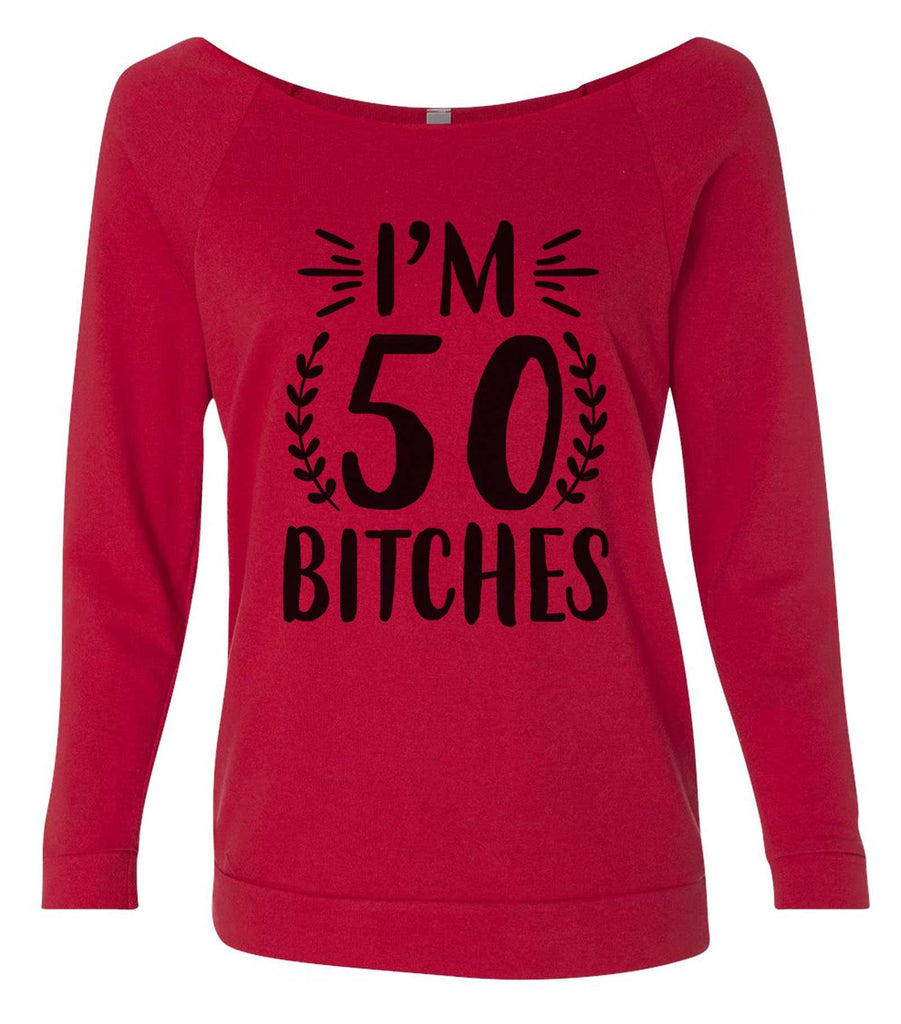 I'm 50 Bitches 3/4 Sleeve Raw Edge French Terry Cut - Dolman Style Very Trendy Funny Shirt Small / Red
