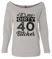 It's My Dirty 40 Bitches 3/4 Sleeve Raw Edge French Terry Cut - Dolman Style Very Trendy Funny Shirt Small / Grey