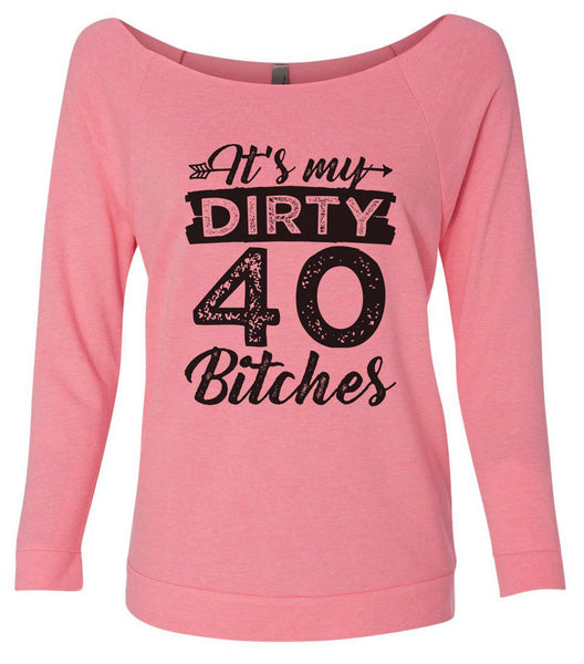 It's My Dirty 40 Bitches 3/4 Sleeve Raw Edge French Terry Cut - Dolman Style Very Trendy Funny Shirt Small / Pink