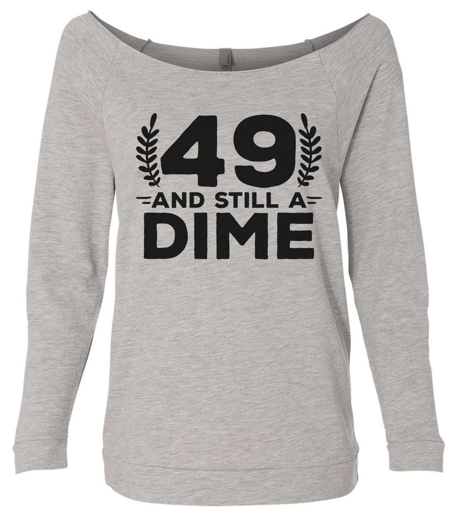 49 And Still A Dime 3/4 Sleeve Raw Edge French Terry Cut - Dolman Style Very Trendy Funny Shirt Small / Grey