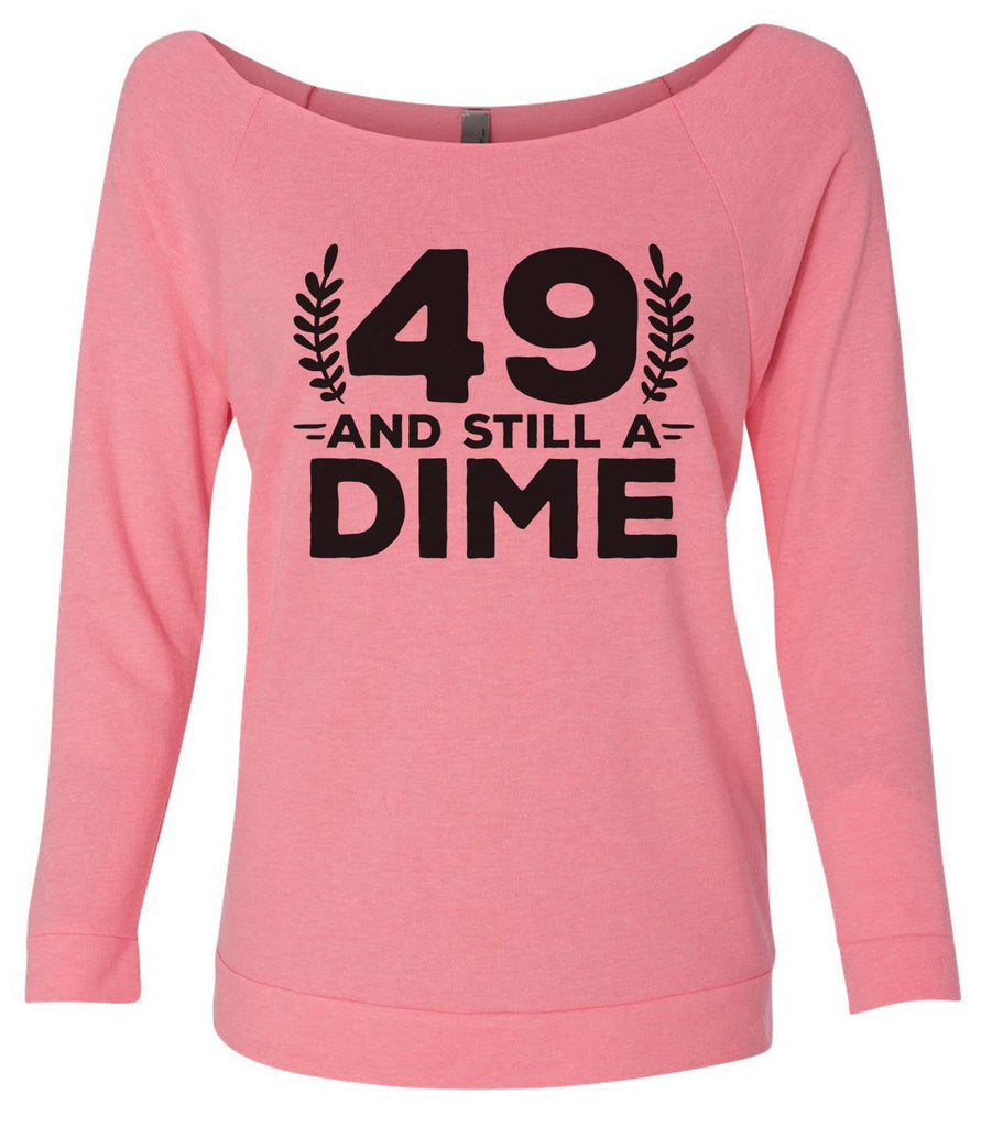 49 And Still A Dime 3/4 Sleeve Raw Edge French Terry Cut - Dolman Style Very Trendy Funny Shirt Small / Pink