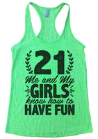 21 Me And My Girls Know How To Have Fun! Womens Burnout Tank Top By Funny Threadz Funny Shirt Small / Neon Green