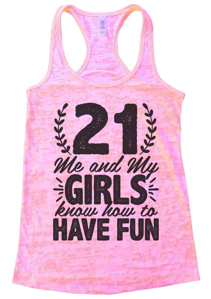 21 Me And My Girls Know How To Have Fun Burnout Tank Top By Funny Threadz Funny Shirt Small / Light Pink