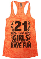 21 Me And My Girls Know How To Have Fun! Womens Burnout Tank Top By Funny Threadz Funny Shirt Small / Neon Orange