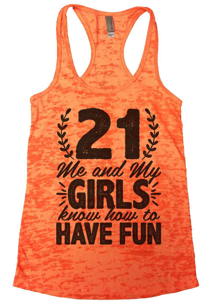 21 Me And My Girls Know How To Have Fun Burnout Tank Top By Funny Threadz Funny Shirt Small / Neon Orange