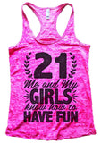 21 Me And My Girls Know How To Have Fun Burnout Tank Top By Funny Threadz Funny Shirt Small / Shocking Pink