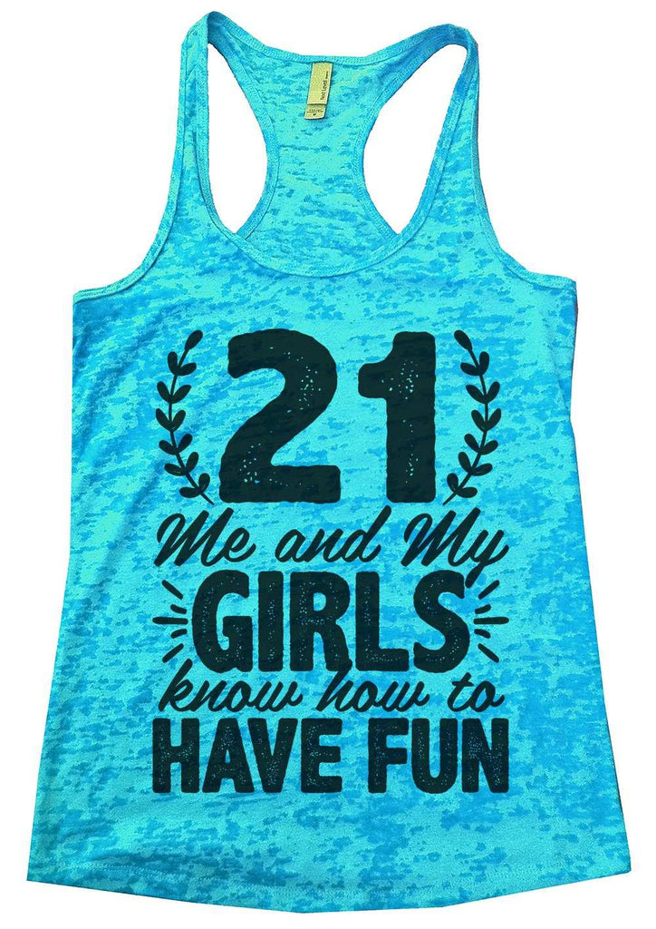 21 Me And My Girls Know How To Have Fun Burnout Tank Top By Funny Threadz Funny Shirt Small / Tahiti Blue