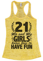 21 Me And My Girls Know How To Have Fun! Womens Burnout Tank Top By Funny Threadz Funny Shirt Small / Yellow